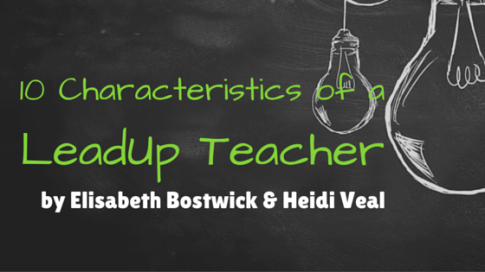 10 LeadUp Teacher Characteristics Blog Header (1)